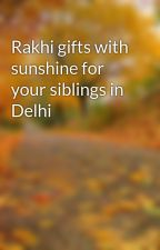 Rakhi gifts with sunshine for your siblings in Delhi by rakhe888