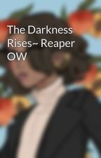 The Darkness Rises~ Reaper OW by Samallio