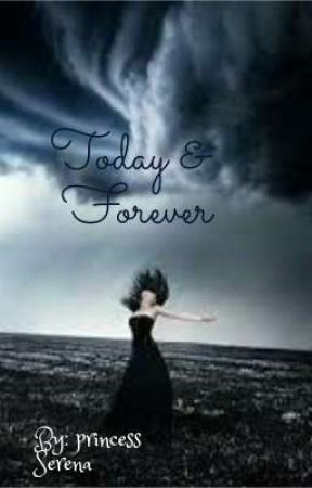 Today & Forever by PrincessSerena3