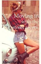 Moving in with the street racers. by Katieelouise