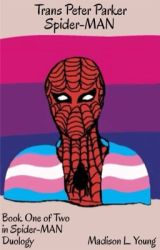 Spider-MAN (A Trans Peter Parker Story with Avengers)  by Strive_Young