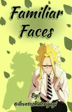 Familiar Faces                           (Toshinori Yagi/All Might x Fem!Reader) by ilovetoshinoriyagi