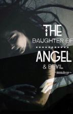 The Daughter of Angel and Devil (FINISHED) by munabyge
