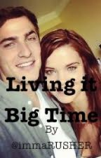 Living it Big Time ~ A Big Time Rush Fan Fiction :{) by immaRUSHER05