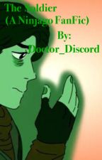 The Soldier (A Ninjago FanFic) by Doctor_Discord