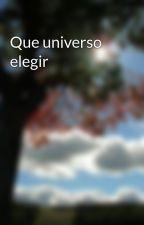 Que universo elegir by Miguel_chakowski