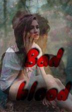Bad Blood  by Teenwolfmk55