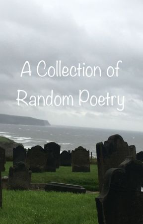A Collection Of Random Poetry by DystopianCactus