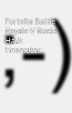 Fortnite Battle Royale V Bucks Hack Generator by fortnitefreevbucks