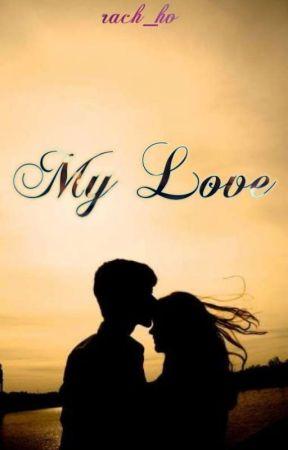 My Love [✔] by rach_hv