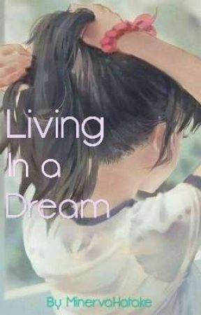 Living In A Dream - A Naruto Fan Fiction by MinervaHatake