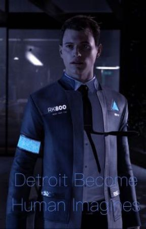 Detroit Become Human Imagines ] Connor x Reader [ by RK800Thot