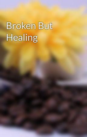 Broken But Healing by Coffee_Books_Unicorn