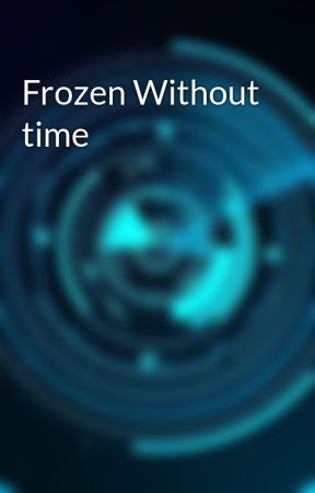 Frozen Without time by FrozenWithoutTime