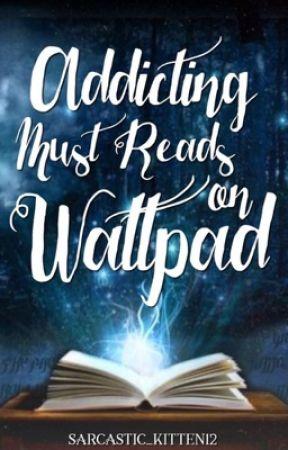 Addicting Must Reads On  Wattpad by Sarcastic_kitten12