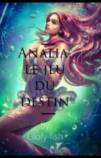 Analia, le jeu du Destin. by Lilofy-fish