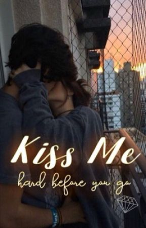 Kiss Me Hard Before You Go  by Drama_Queens6