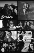 Science Doesn't Explain  by Brynn_writes_