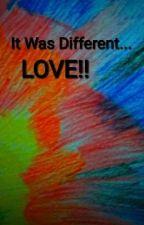 It Was Different....LOVE!! by ewartdoyne