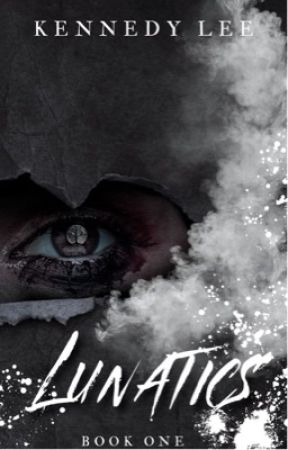 Lunatics {Book 1 ✔️} by Kennedylee