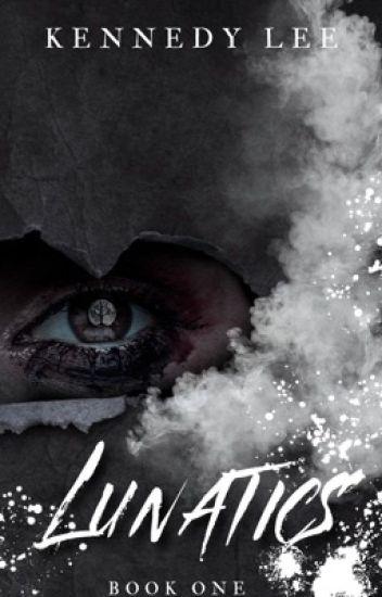 Lunatics {Book 1 ✔️}