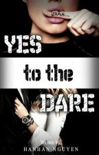 Yes to the Dare   ON HOLD by HanhanNguyen98