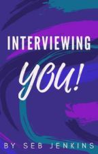 Interviewing You! by SebJenkins