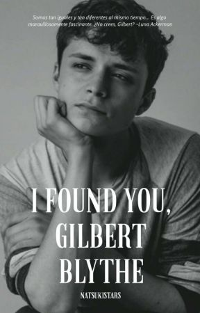 I Found You, Gilbert Blythe »Gilbert Blythe  by NatsukiStars
