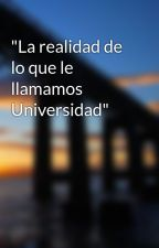 """""""La realidad de lo que le llamamos Universidad"""" by kapecaeva"""