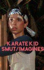 KARATE KID SMUT/IMAGINES  by kkwuvsu