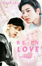 || BE IN LOVE || [ SEASON - I ] 《COMPLETED》  by Ren_JoJo