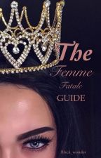 THE FEMME FATALE GUIDE by blxck_wonder