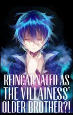 Reincarnated as the Villainess Older Brother?! by My_Miny_Galaxy