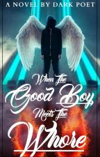 When The Good Boy Meets The Whore... by -02darkpoet14-