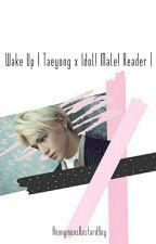 Wake Up   Taeyong x Idol! Male! Reader   by AnonymousBastardBoy