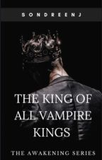 The King Of All Vampire Kings (Book 1) by queenofthewalk
