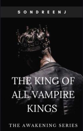 The King Of All Vampire Kings (Book 1) by queenofthewalk