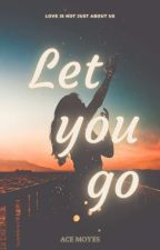 Let you go by acemoyes