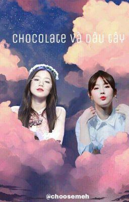 Đọc truyện (G)I-DLE | MiShu  Miyeon x Shuhua ㅡ Chocolate và dâu tây.
