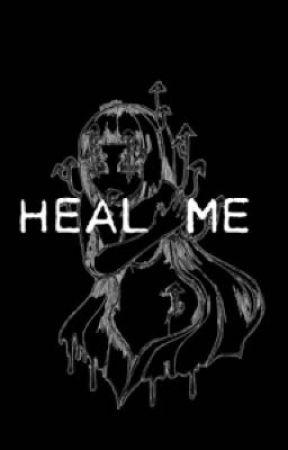 H E A L M E by moonless_nightsky