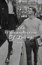 The Romanticism of Being by valiumhoe