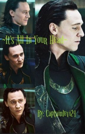 ~ It's All In Your Head ~ {Loki x reader} by CaptainLevi24