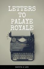 Letters To Palaye Royale by dreamingofescapes
