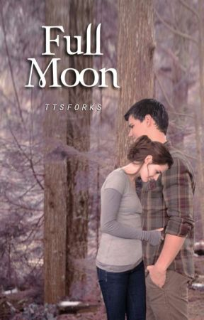 Full Moon (Jacob And Bella: A Twilight Saga Fanfiction-Jakella) by ttsforks