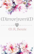 Mirror|rorriM by xXTheShadowedXx