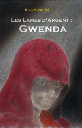 Les Lames d'Argent : Gwenda [en cours de réécriture] by BlueMoon_83