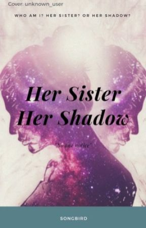 Her Sister, Her Shadow by LadyAlmostMaybe