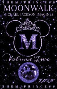♡Moonwalk || MJ Imagines ~ Volume Two♡ cover