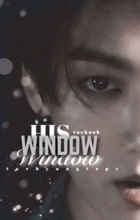 his window || t.k ff; by taehyungtops
