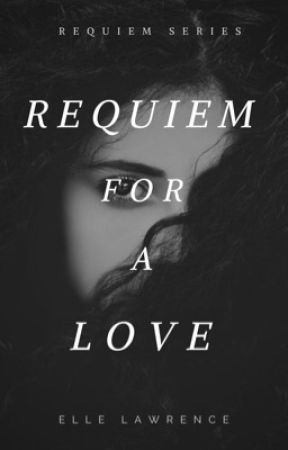 Requiem for a Love (Requiem #2) [ON HOLD] by ellelawrence